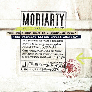 Moriarty - Gee Whiz But This Is A Lonesome Town (the Drifting Letter Of…