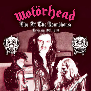 Motörhead - Live At The Roundhouse – February 18, 1978
