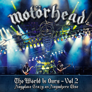 Motörhead - The World Is Ours – Vol 2 – Anyplace Crazy As Anywhere Else