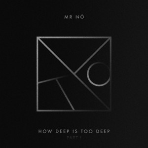 Mr Nô - How Deep Is Too Deep Part I