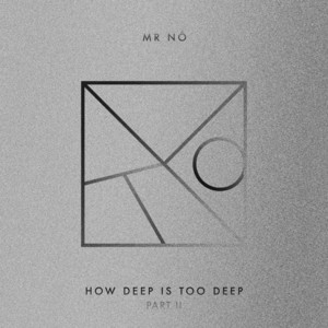 Mr Nô - How Deep Is Too Deep Part Ii