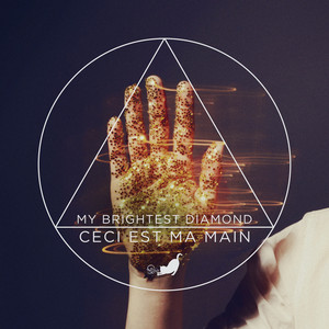 My Brightest Diamond - Ceci Est Ma Main