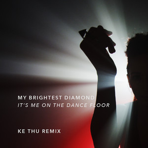 My Brightest Diamond - It's Me On The Dance Floor (ke Thu Remix)