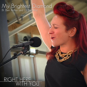 My Brightest Diamond - Right Here With You (feat. Ben Arthur & Dj Big Wiz)