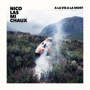 Nicolas Michaux - À La Vie, à La Mort