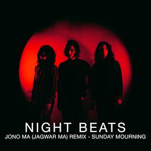 Night Beats - Sunday Mourning (jono Ma Remix)