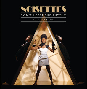 Noisettes - Don't Upset The Rhythm
