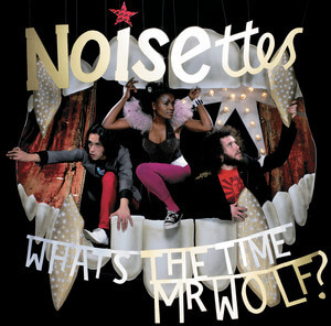 Noisettes - What's The Time Mr. Wolf
