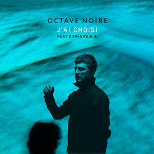 Octave Noire - J'ai Choisi
