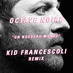 Octave Noire - Un Nouveau Monde (kid Francescoli Remix)