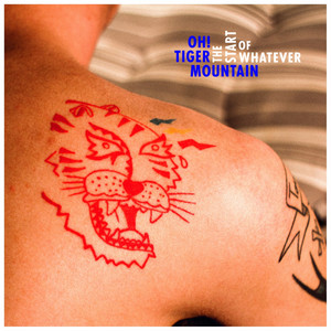 Oh! Tiger Mountain - The Start Of Whatever