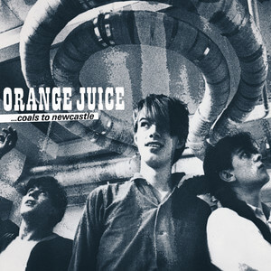 Orange Juice - Coals To Newcastle