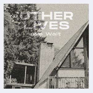 Other Lives - We Wait