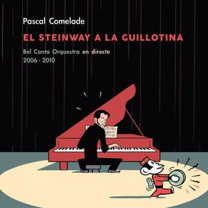 Pascal Comelade - El Steinway A La Guillotina (bel Canto Orquestra En Directe)