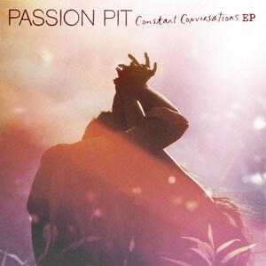 Passion Pit - Constant Conversations Ep