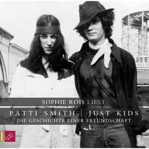 Patti Smith - Just Kids – Die Geschichte Einer Freundschaft