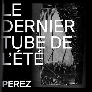 Perez - Le Dernier Tube De L'été