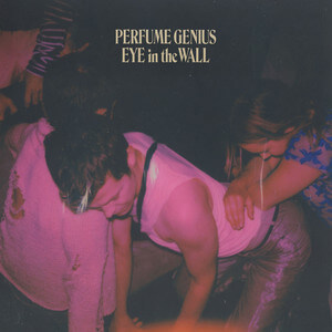 Perfume Genius - Eye In The Wall