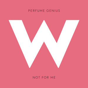 Perfume Genius - Not For Me