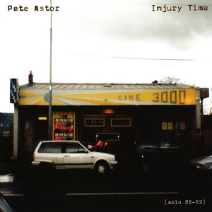 Pete Astor - Injury Time (solo 89-93)