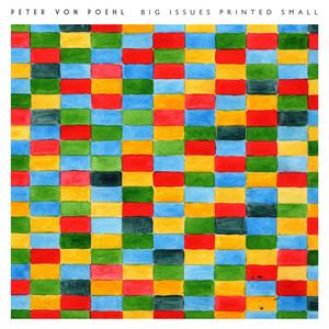 Peter Von Poehl - Big Issues Printed Small