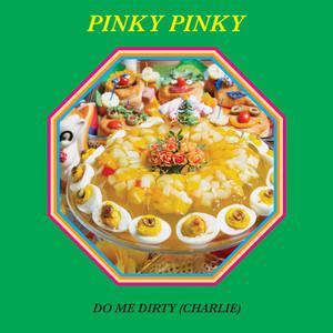 Pinky Pinky - Do Me Dirty (charlie)