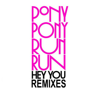 Pony Pony Run Run - Hey You Remixes Ep