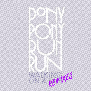 Pony Pony Run Run - Walking On A Line Remixes – Ep