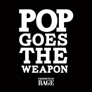 Prophets of Rage - Pop Goes The Weapon