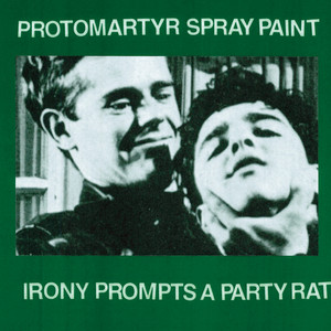 Protomartyr - Irony Prompts A Party Rat