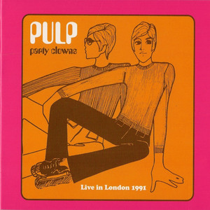 Pulp - Party Clowns – Live In London 1991
