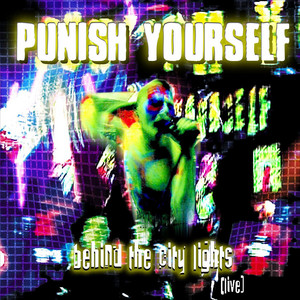 Punish Yourself - Behind The City Lights: Live