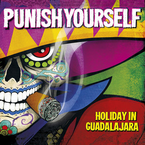 Punish Yourself - Holiday In Guadalajara