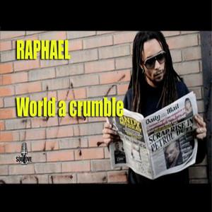 Raphael - World A Crumble