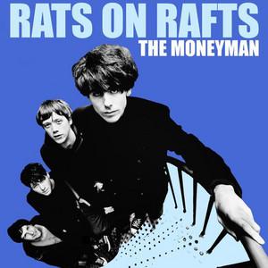 Rats On Rafts - The Moneyman