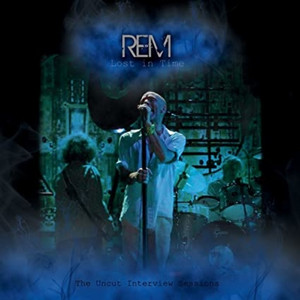 R.E.M. - Lost In Time: The Uncut Interview Sessions