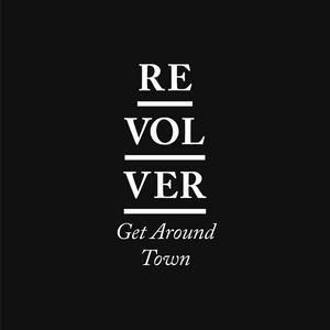 Revolver - Get Around Town