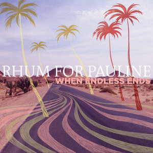 Rhum For Pauline - When Endless Ends – Ep