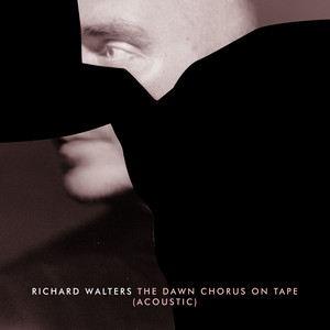 Richard Walters - The Dawn Chorus On Tape (acoustic)