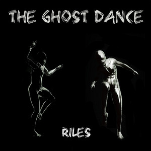 Riles - The Ghost Dance