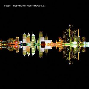 Robert Hood - Motor: Nighttime World 3