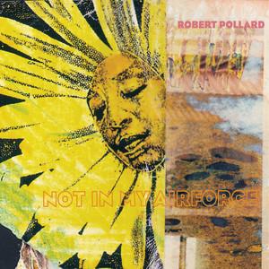 Robert Pollard - Not In My Airforce