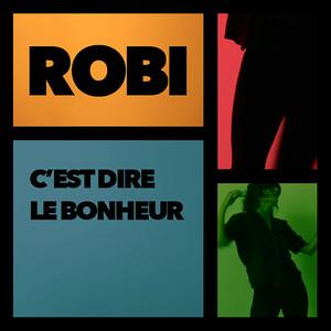 Robi - C'est Dire Le Bonheur
