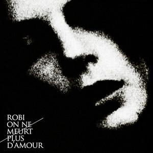 Robi - On Ne Meurt Plus D'amour