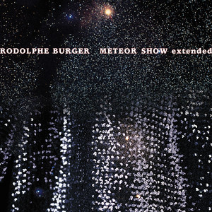 Rodolphe Burger - Meteor Show Extended