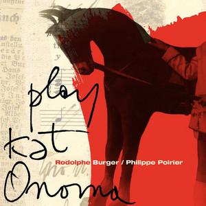 Rodolphe Burger - Play Kat Onoma (feat. Julien Perraudeau)