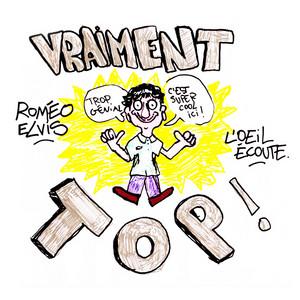 Roméo Elvis - Vraiment Top!