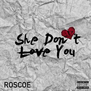 Roscoe - She Don't Love You