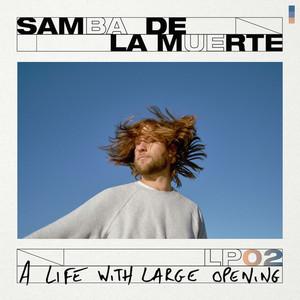 Samba De La Muerte - A Life With Large Opening