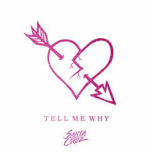 Santa Cruz - Tell Me Why